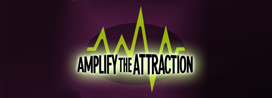 Amplify the Attraction